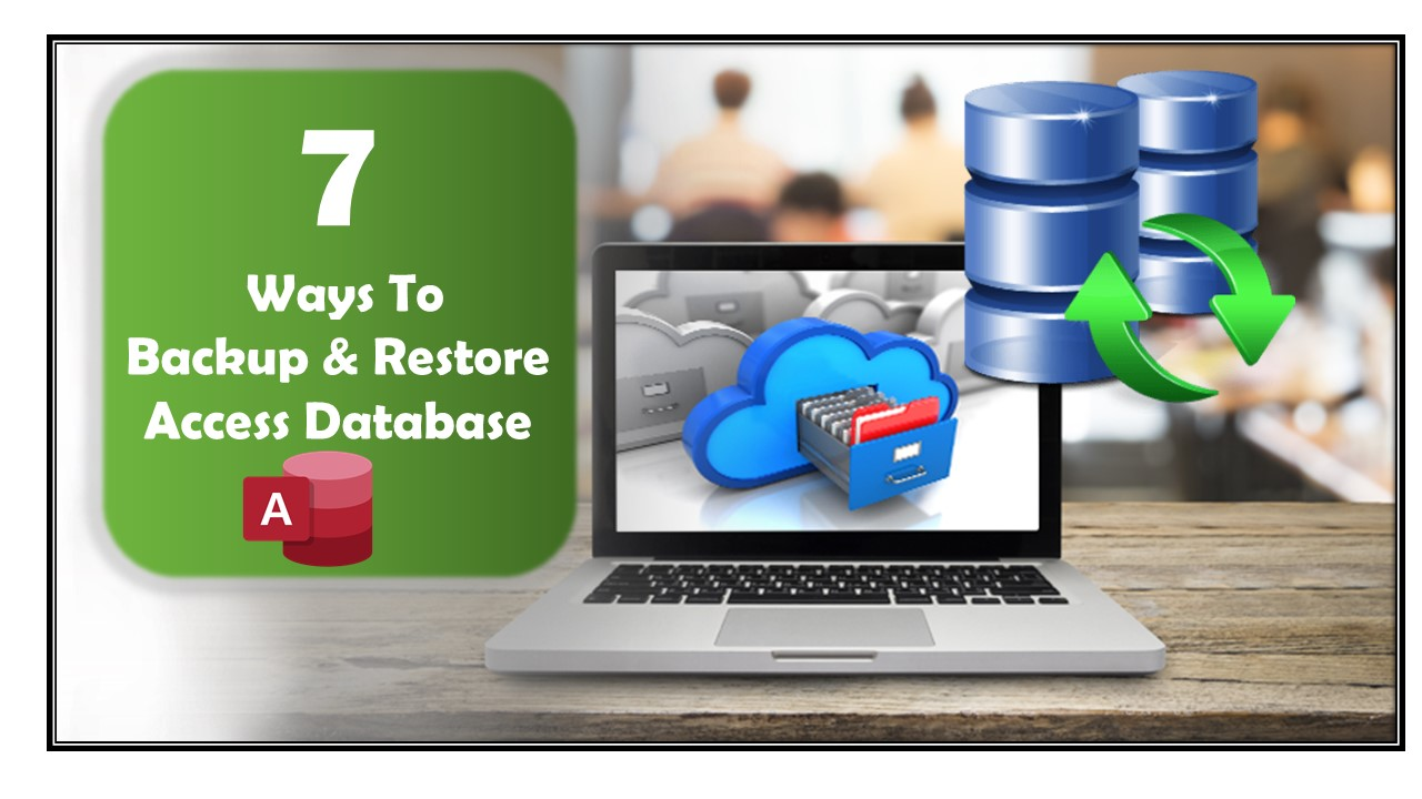 7 Ways To Backup And Restore Access Database