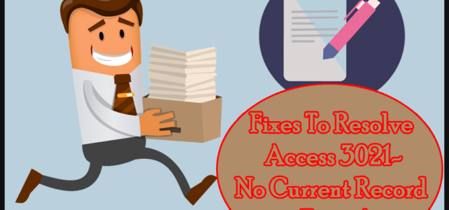 Top 4 Best Fixes To Resolve Access 3021-No Current Record Error…!