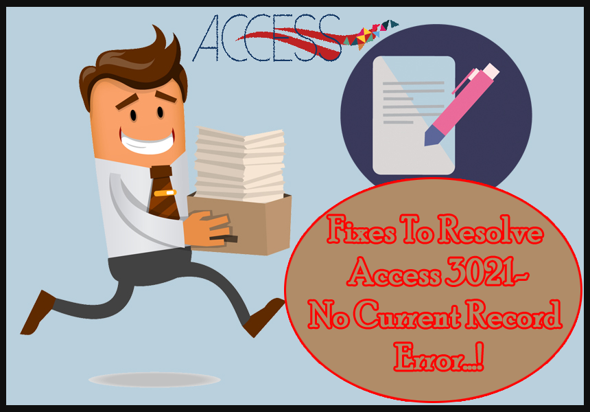 Top 4 Best Fixes To Resolve Access 3021-No Current Record Error
