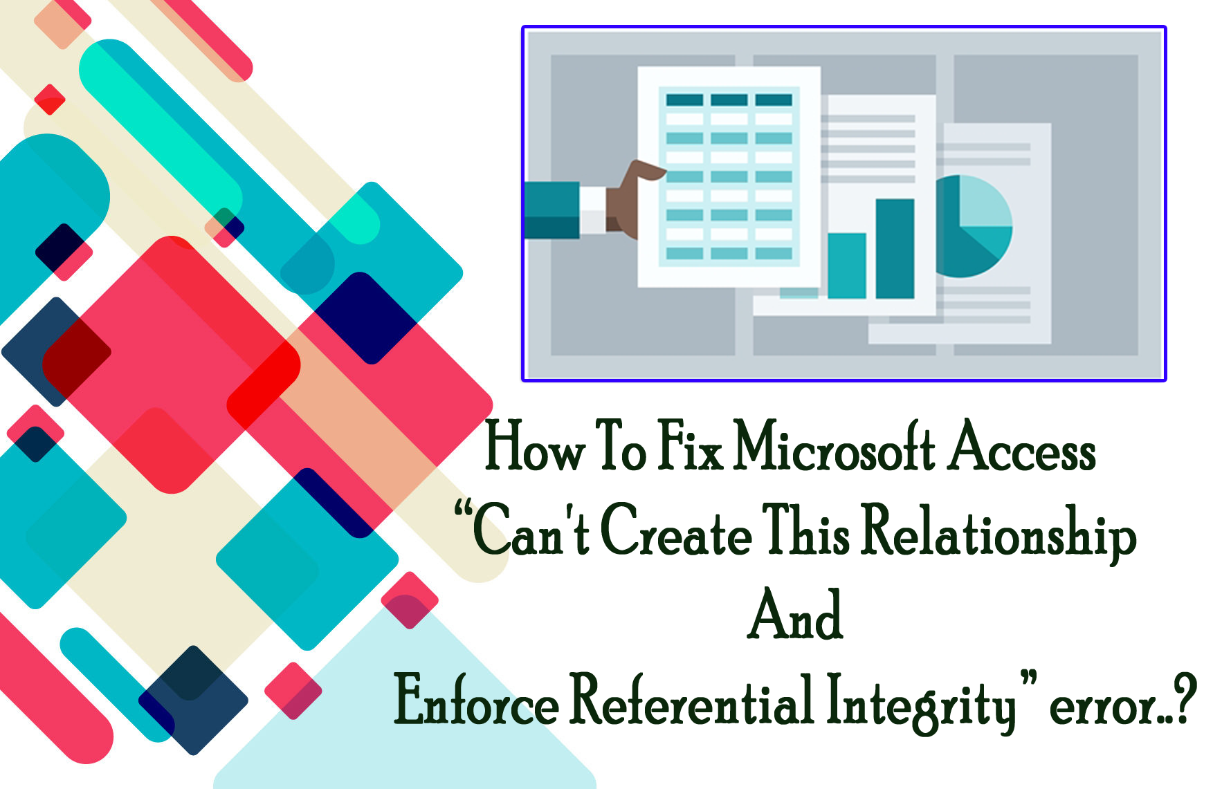 "How To Fix Microsoft Access ""Can't Create This Relationship And Enforce Referential Integrity"""