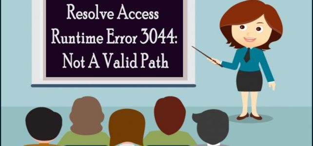 How To Resolve Access Runtime Error 3044:  Not A Valid Path