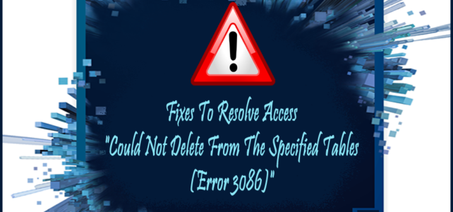 "[Updated] Fixes To Resolve Access ""Could Not Delete From The Specified Tables (Error 3086)"""