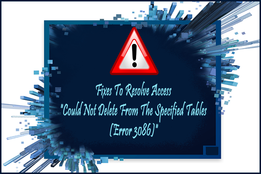 fixes To Resolve Access Could Not Delete From The Specified Tables