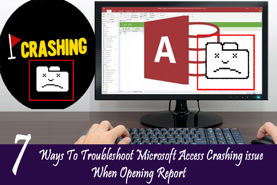 7 Ways To Troubleshoot Microsoft Access Crashing issue When Opening Report