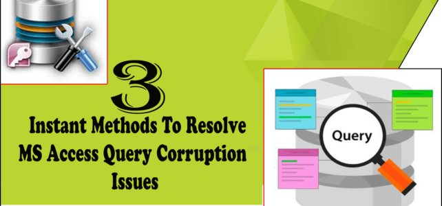3 Instant Methods To Resolve MS Access Query Corruption Issues