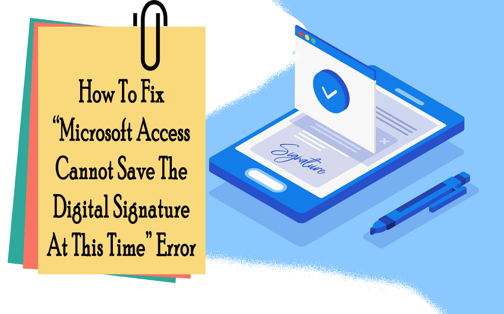 "How To Fix ""Microsoft Access Cannot Save The Digital Signature At This Time"" Error"