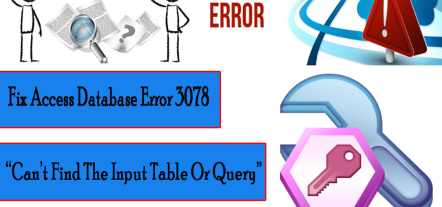 "How To Fix Access Database Error 3078 – ""Can't Find The Input Table Or Query""?"