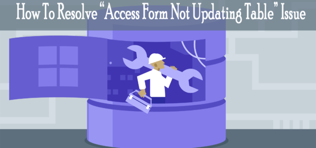 "How To Resolve ""Access Form Not Updating Table"" Issue In Access 2010/ 2013/2016 database?"