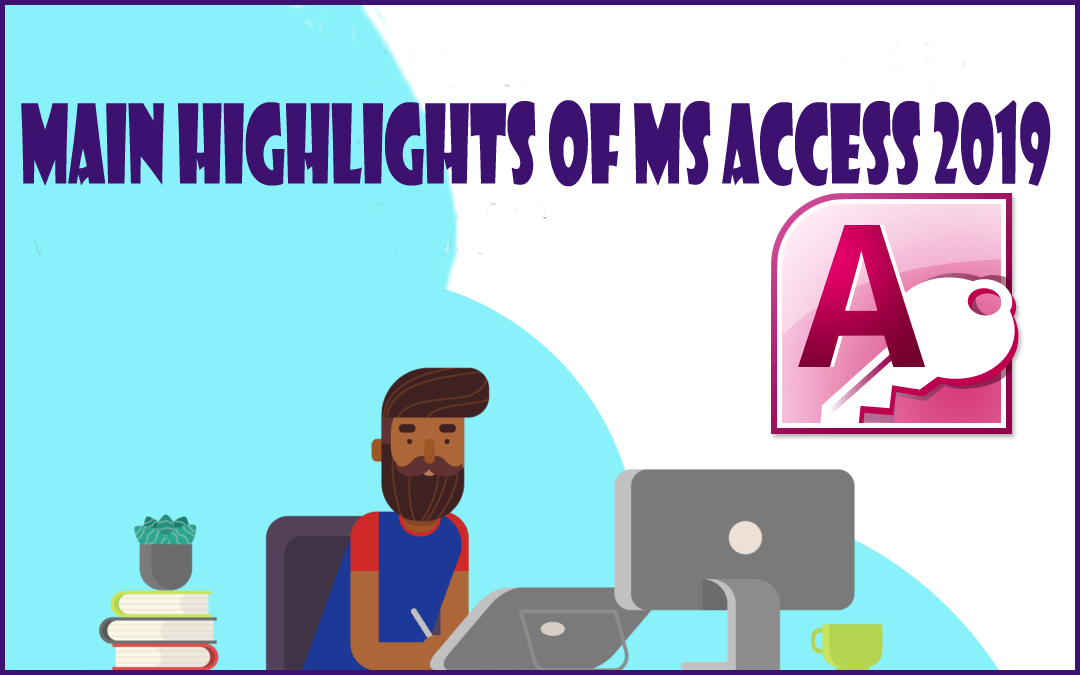 Main Highlights Of MS Access 2019 Features