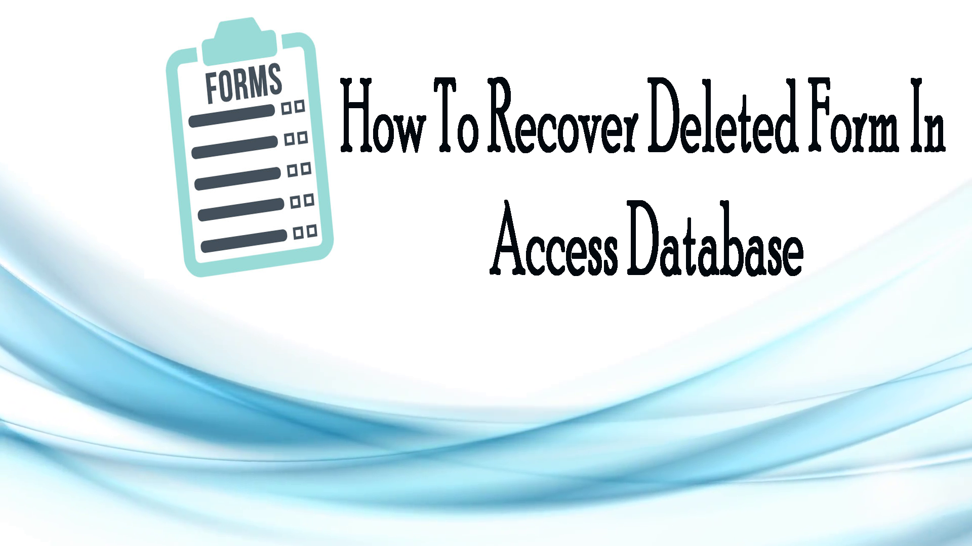 Recover Deleted Form In Access Database
