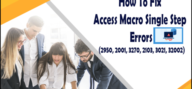 How To Fix Access Macro Single Step Errors (2950, 2001, 3270, 2103, 3021, 32002)