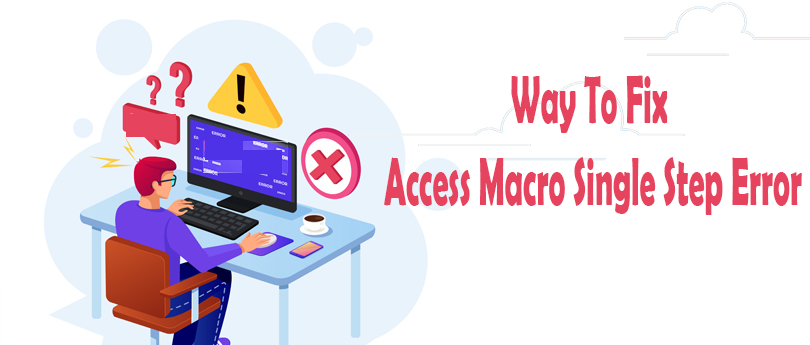 Way To Fix Access Macro Single Step Error