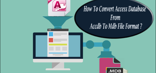 How To Convert Access Database From Accdb To Mdb File Format?
