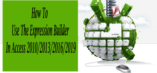 How To Use The Expression Builder In Access 2010/2013/2016/2019