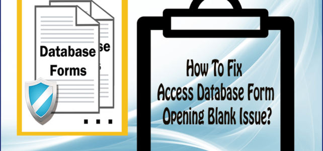 "How To Troubleshoot ""Access Database Form Opening Blank"" Issue?"