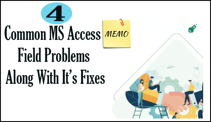4 Common MS Access Memo Field Problems Along With It's Fixes