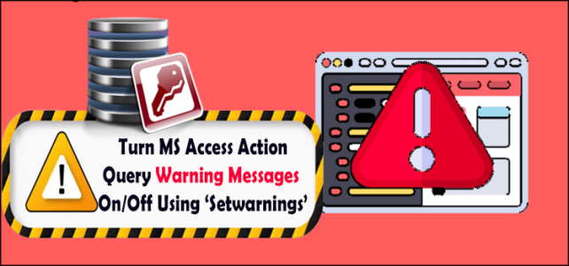 4 Ways To Turn MS Access Action Query Warning Messages On/Off Using 'Setwarnings'