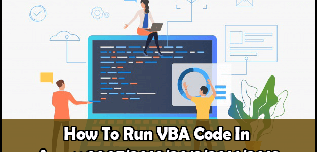How To Run VBA Code In Access 2007/2010/2013/2016/2019