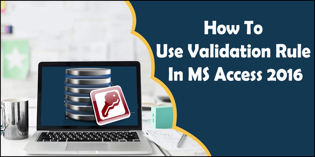 How To Use Validation Rule In MS Access 2016