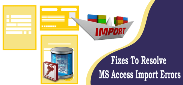 Fixes To Resolve MS Access Import Errors