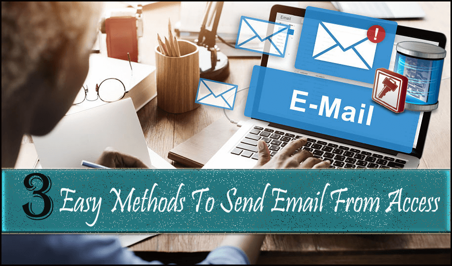 3 Easy Methods To Send Email From Access