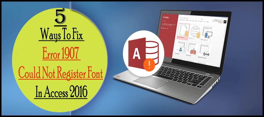 5 Ways To Fix Error 1907 Could Not Register Font In Access 2016