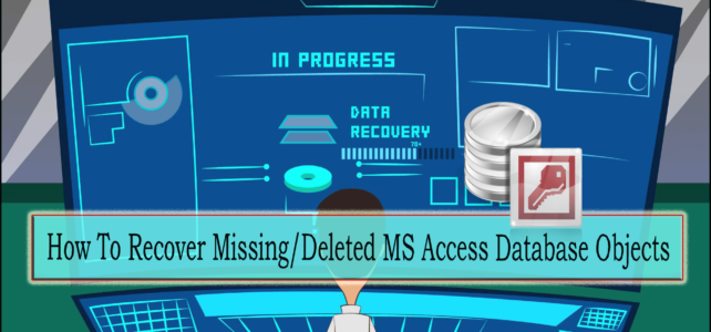 How To Recover Missing/Deleted MS Access Database Objects