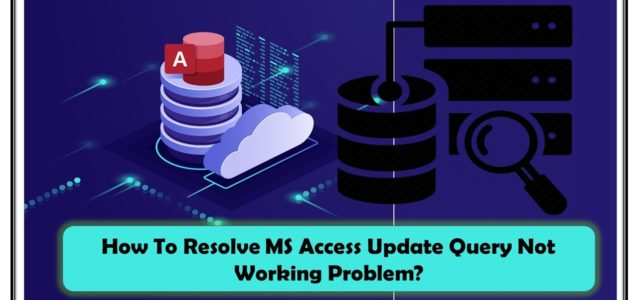 How To Resolve MS Access Update Query Not Working Problem?