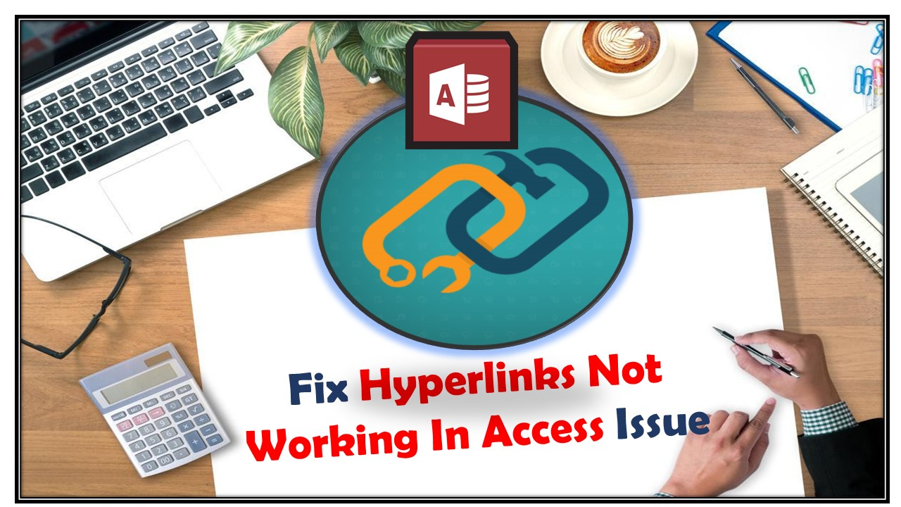 7 Way To Solve Hyperlinks Not Working In Access Issue