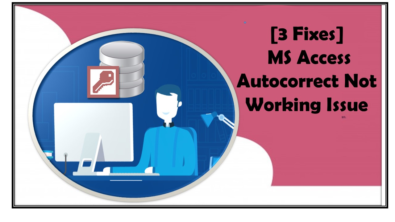 fix MS Access Autocorrect Not Working Issue