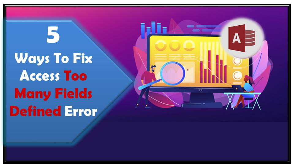 5 Ways To Fix Access Too Many Fields Defined Error