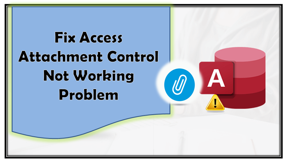 Fix Access Attachment Control Not Working Problem