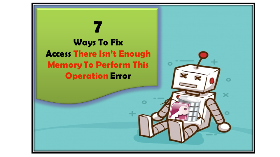 7 Ways To Fix Access There Isn't Enough Memory To Perform This Operation Error