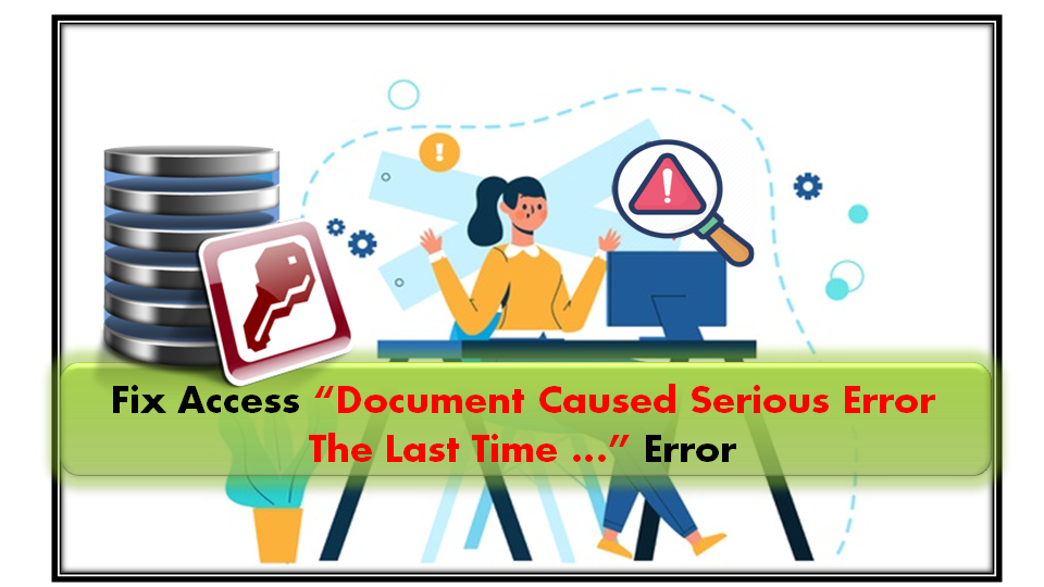 fix the document caused a serious error the last time it was opened Access 2016 error