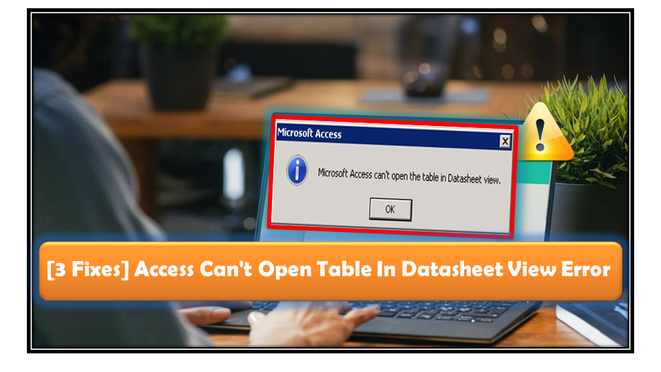 fix Access Cannot Open Table In Datasheet View Error