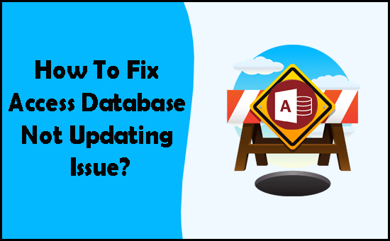 How To Fix Access Database Not Updating Issue?